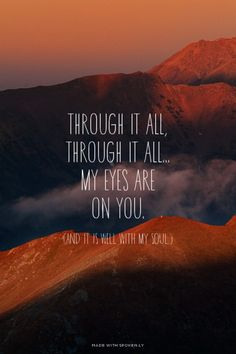 through it all, through it all... my eyes are on You. - (and it is well with my soul.) | Barry made this with Spoken.ly
