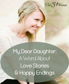 Club31Women.com_My Dear Daughter - A Word About Love Stories & Happy Endings
