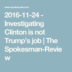 2016-11-24 - Investigating Clinton is not Trump's job | The Spokesman-Review
