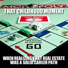 Monopoly was my favorite board game. I always won. Real Estate always seemed like a possibility for me. Now it's a reality.  http://www.robertsonrealty.net/agents/devone-hart/