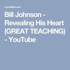 Bill Johnson - Revealing His Heart (GREAT TEACHING) - YouTube