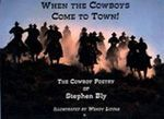 When The Cowboys Come To Town, cowboy poetry by award-winning author Stephen Bly