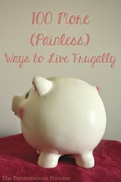 100 More (Painless) Ways to Live Frugally | The Parsimonious Princess (List 2 of 3)