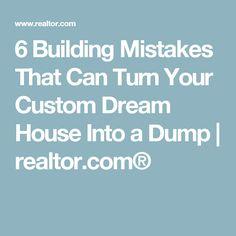 6 Building Mistakes That Can Turn Your Custom Dream House Into a Dump | realtor.com®