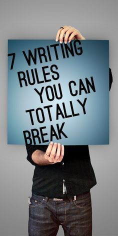 Writing is fraught with rules, some that aren't actually even rules at all. Here are seven writing rules you can totally break and feel good about it, too.