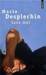 Sans moi de Marie Desplechin