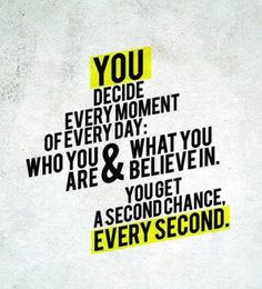 You decide every moment of every day: Who you are & What you believe in. You…