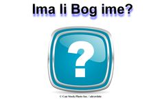 """U Bibliji, Bog nam govori: """"Ja sam Jehova. To je ime moje, i nikome neću dati slavu svoju """"(izaija 42: 8).  Molimo pročitajte više ovdje:  http://www.jw.org/bs/izdanja/knjige/dobre-vijesti-iz-bozije-rijeci/ko-je-bog/    (In the Bible, God tells us: """"I am Jehovah. That is my name...""""(Isaiah 42: 8).  Please read more here.)"""
