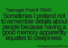 this is totally me. i remember really random little things about people and they always think I'm creepy. Teenager Quotes, Teen Quotes, Funny Quotes, Funny Memes, Hilarious, Teen Posts, Teenager Posts, Funny Posts, Relatable Posts