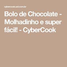 Bolo de Chocolate - Molhadinho e super fácil! - CyberCook