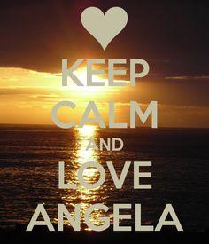keep calm and love angela | KEEP CALM AND LOVE ANGELA - KEEP CALM AND CARRY ON Image Generator