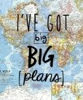 i've got big big plans