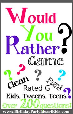 Would You Rather Party Game!   FREE to print out!  Fun party game for kids, tweens and teen parties, sleepovers or as an icebreaker game.  Clean, rated G questions!   Over 200 fun and unique Would You Rathers!!   #would #you #rather #game #kids #clean #rated G #tweens #teenagers #party #icebreaker http://www.birthdaypartyideas4kids.com/would-you-rather-game.htm