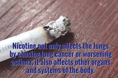 Nicotine not only affects the lungs by causing lung cancer or worsening asthma, it also affects othe...