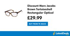 Discount Marc Jacobs Brown Tortoiseshell Rectangular Optical Frames Save £89, £29.99 at TK Maxx