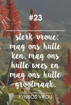 __[Fynbos Vrou/FB] # 23 Sterk vroue... #Afrikaans Motivational Quotes For Life, Cute Quotes, Inspirational Quotes, Afrikaanse Quotes, Life Learning, Special Words, Daughter Quotes, Wallpaper Pictures, Beautiful Words