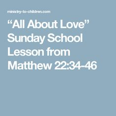 """""""All About Love"""" Sunday School Lesson from Matthew 22:34-46"""