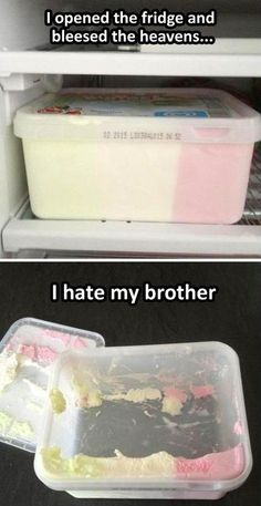 """I hate my brother."""