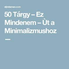 50 Tárgy – Ez Mindenem – Ùt a Minimalizmushoz — 50th, Minimalism