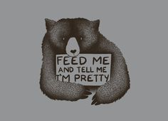 Feed Me And Tell Me I'm Pretty