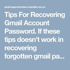 Tips For Recovering Gmail Account Password. If these tips doesn't work in recovering forgotten gmail password then contact support team by calling toll-free Gmail customer helpline number Accounting, Australia, Number, Tips, Free, Beekeeping, Hacks