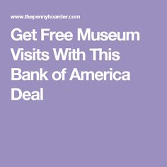 Get Free Museum Visits With This Bank of America Deal