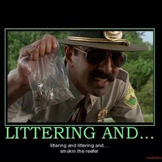 Super Troopers: Littering and. littering and. littering and.smokin' the reefer! Cars Movie Quotes, Movie Cars, Movie Memes, Movies Showing, Movies And Tv Shows, Favorite Movie Quotes, Favorite Things, Haha Funny, Funny Cops