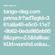 tango-deg.com prima.fr?adTagId=361a8a40-e5c0-11e7-9b62-0eda985eb958&cpm=2.5&fallbackUrl=vumhd.voluumtrk3.com b4ece3ef-79bd-458e-a241-c7409c630ac8&domain=prima.fr