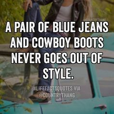 A pair of blue jeans and cowboy boots never goes out of style. #cowboy #countryboy #lifefactquotes #countrythang #countrythangquotes #countryquotes #countrysayings