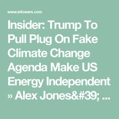 Insider: Trump To Pull Plug On Fake Climate Change Agenda Make US Energy Independent » Alex Jones'  Infowars: There's a war on for your mind!