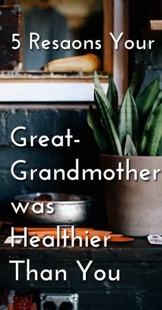 5 Reasons Your Great-Grandmother was Healthier Than You | Food Savvy