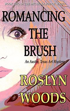 Romancing the Brush: An Austin, Texas Art Mystery (The Michelle Hodge Series Book 2) by Roslyn Woods, http://www.amazon.com/dp/B00S7UUORO/ref=cm_sw_r_pi_dp_QUXUub07XWT0C