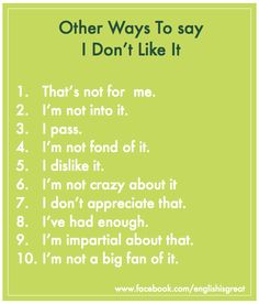 Other ways to say I don't like it. www.facebook.com/englishisgreat