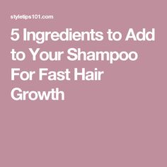 5 Ingredients to Add to Your Shampoo For Fast Hair Growth
