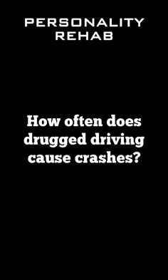 It's hard to measure how many crashes are caused by drugged driving. This is because: a good roadside test for drug levels in the body doesn't yet exist police don't usuall… Drunk Driving, Personality Types, Drugs