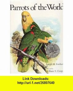 Parrots of the World. Illustrated by William T. Cooper. Joseph M. FORSHAW ,   ,  , ASIN: B000SIE032 , tutorials , pdf , ebook , torrent , downloads , rapidshare , filesonic , hotfile , megaupload , fileserve