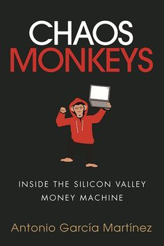 Booktopia has Chaos Monkeys, Inside the Silicon Valley Money Machine by Antonio Garcia Martinez. Buy a discounted Paperback of Chaos Monkeys online from Australia's leading online bookstore. A Martinez, Antonio Garcia, Money Machine, Great Books, Book Lists, Social Networks, Book Design, The Book, Books To Read