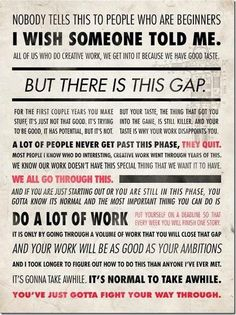 Gosh this is so true. I'm still in Gap stage, but I'll be damned if I don't get past it.