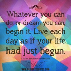 inspirational quotes, life quotes, Whatever you can do, or dream you can, begin it. Live each day as if your life had just begun. Dream Quotes, Best Quotes, Life Quotes, Morning Inspiration, Motivation Inspiration, Daily Inspiration, Positive Quotes, Motivational Quotes, Inspirational Quotes
