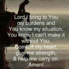 Give your burdens to the Lord. I really needed to see this one today!