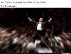 "Me: *Takes a short walk in an Elder Scrolls Game"" The Soundtrack: - iFunny :) Elder Scrolls Oblivion, Elder Scrolls Memes, Elder Scrolls Lore, Elder Scrolls Skyrim, Skyrim Armor, Skyrim Game, Skyrim Funny, Dragon Age, Video Game Memes"