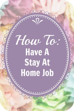 How to have a home job by StayAtHomeSusie.com