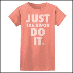 Martial Arts Tee- Don't Just Do It....Tae Kwon DO IT! COOL PARODY TEE • Soft Faded Front Print and Clever Play on Words. •FREE SHIPPING! • From Rhino Junction! • A play on words: Don't just DO IT, Tae