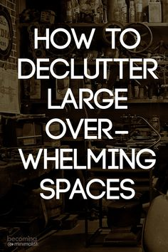 Large, more overwhelming spaces can present unique challenges. But countless people have found victory over them, and so can you.Here is the best formula for decluttering these areas.