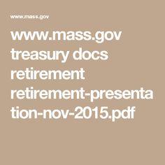 www.mass.gov treasury docs retirement retirement-presentation-nov-2015.pdf