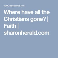 Where have all the Christians gone? | Faith | sharonherald.com