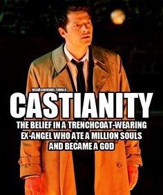 Castianity: the belief in a trenchcoat-wearing ex-angel who ate a million souls and became a god. Seems legit.