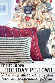 Christmas Pillows, hit up your thrift store and make that old shirt/sweater/jacket into a pillow - perfect for the Holidays!
