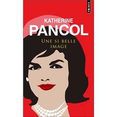 Une si belle image , Jackie Kennedy 1929-1994 - Katherine Pancol (Auteur) - Biographie (poche). Paru en 05/2012