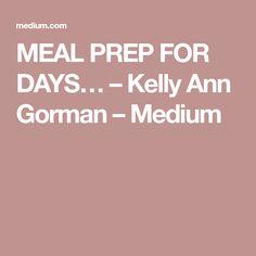 MEAL PREP FOR DAYS… – Kelly Ann Gorman – Medium